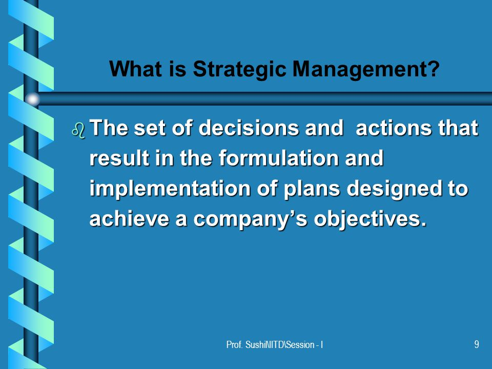 Prof. Sushil\IITD\Session - I9 What is Strategic Management.