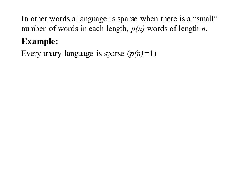 In other words a language is sparse when there is a small number of words in each length, p(n) words of length n.