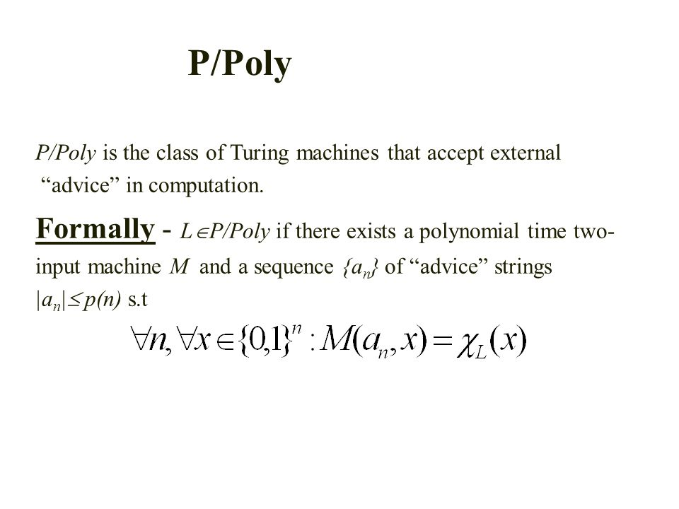 P/Poly P/Poly is the class of Turing machines that accept external advice in computation.