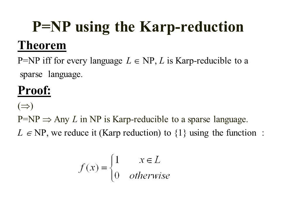 P=NP using the Karp-reduction Theorem P=NP iff for every language L  NP, L is Karp-reducible to a sparse language.