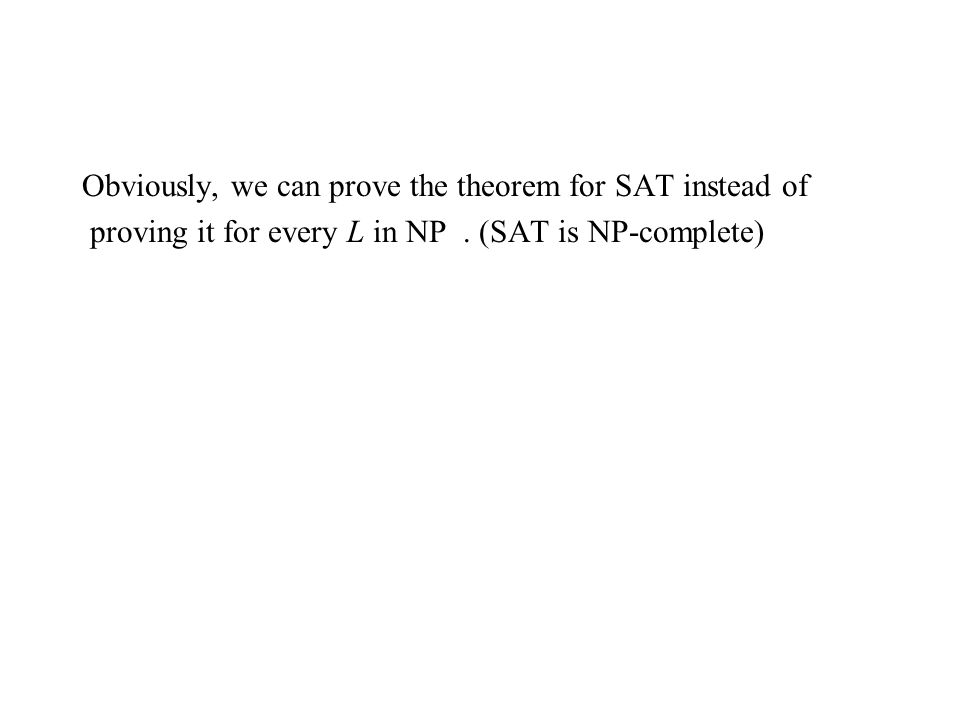 Obviously, we can prove the theorem for SAT instead of proving it for every L in NP.