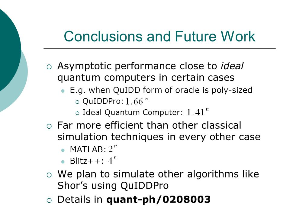 Conclusions and Future Work  Asymptotic performance close to ideal quantum computers in certain cases E.g.