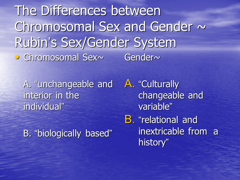 The Differences between Chromosomal Sex and Gender ~ Rubin ' s Sex/Gender System Chromosomal Sex~ Chromosomal Sex~ A.