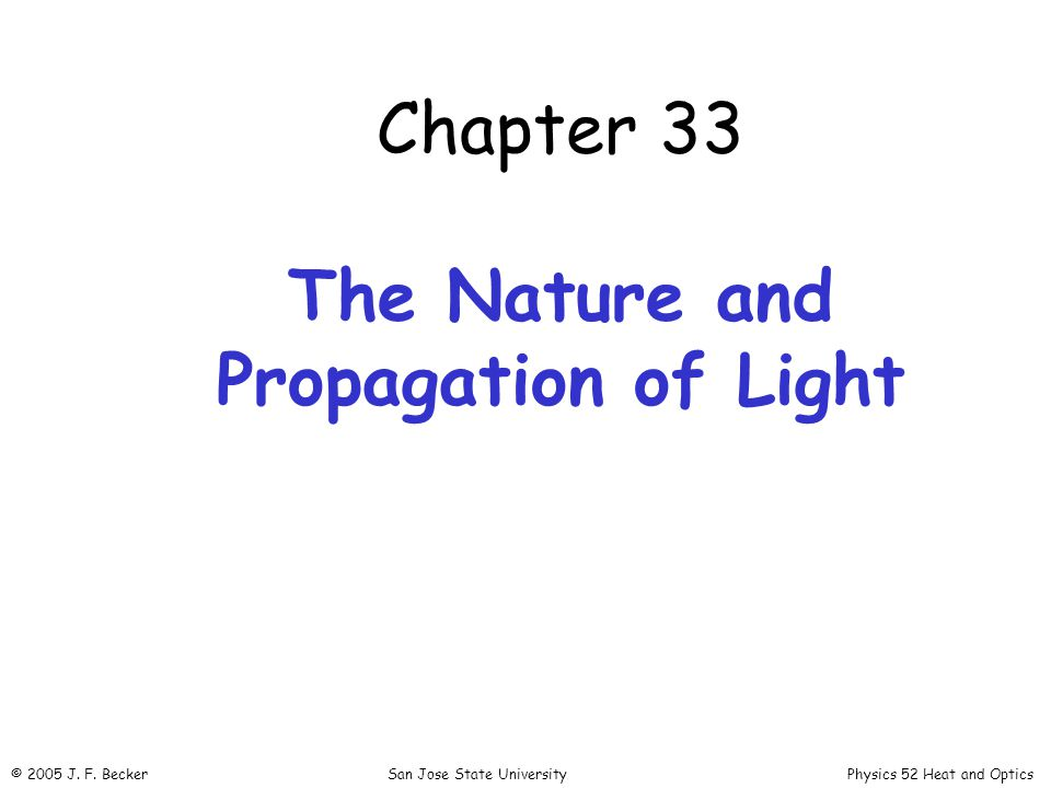 Chapter 33 The Nature and Propagation of Light © 2005 J.