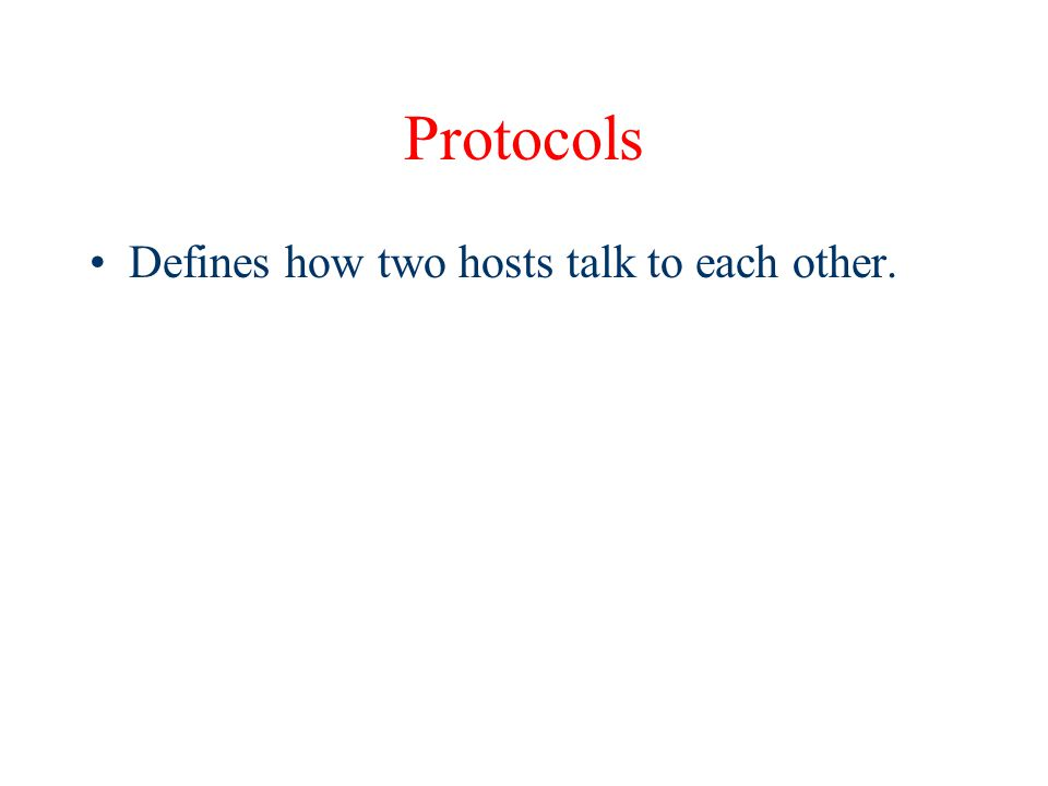 Protocols Defines how two hosts talk to each other.