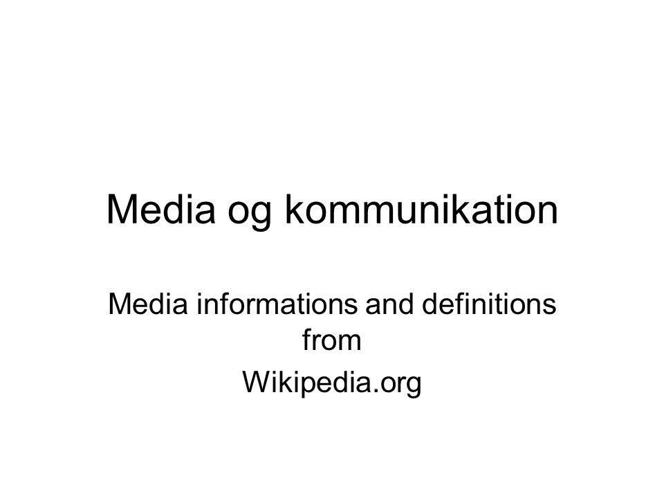 Media og kommunikation Media informations and definitions from Wikipedia.org
