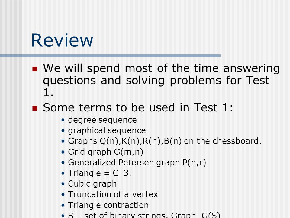 Review We will spend most of the time answering questions and solving problems for Test 1.