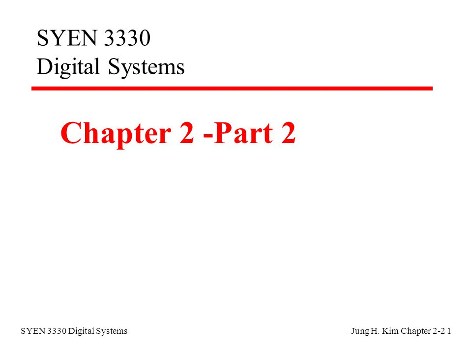 SYEN 3330 Digital SystemsJung H. Kim Chapter SYEN 3330 Digital Systems Chapter 2 -Part 2