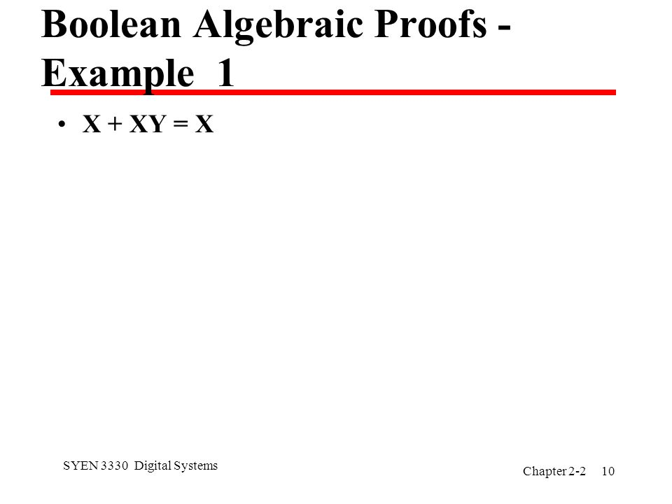 SYEN 3330 Digital Systems Chapter Boolean Algebraic Proofs - Example 1 X + XY = X
