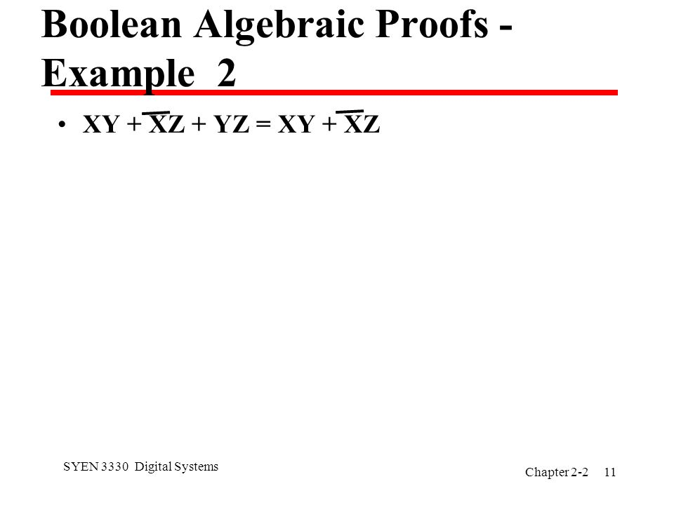 SYEN 3330 Digital Systems Chapter Boolean Algebraic Proofs - Example 2 XY + XZ + YZ = XY + XZ