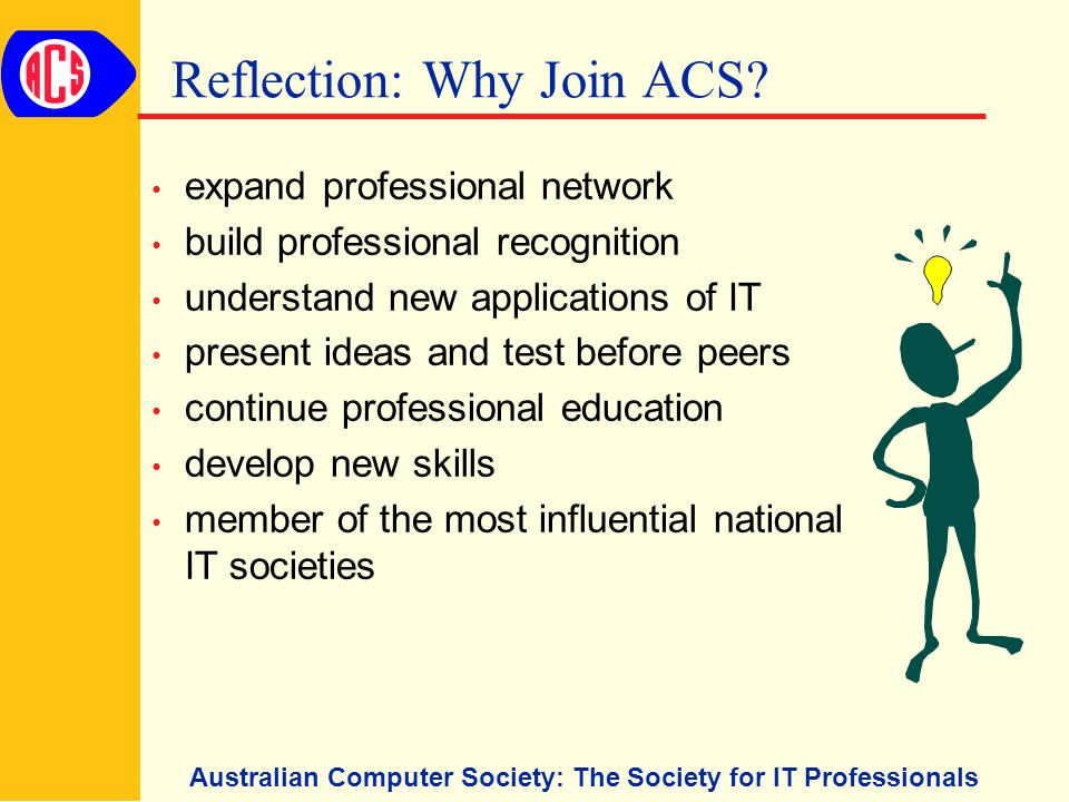 Australian Computer Society: The Society for IT Professionals Reflection: Why Join ACS.