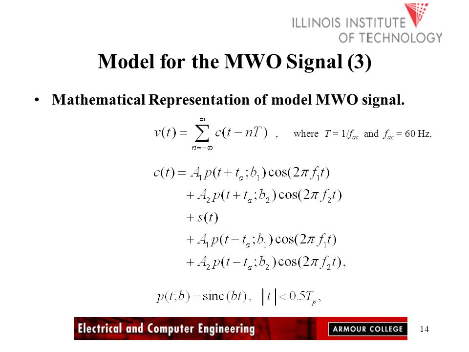 14 Model for the MWO Signal (3) Mathematical Representation of model MWO signal., where T = 1/f ac and f ac = 60 Hz.