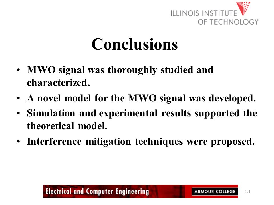 21 Conclusions MWO signal was thoroughly studied and characterized.