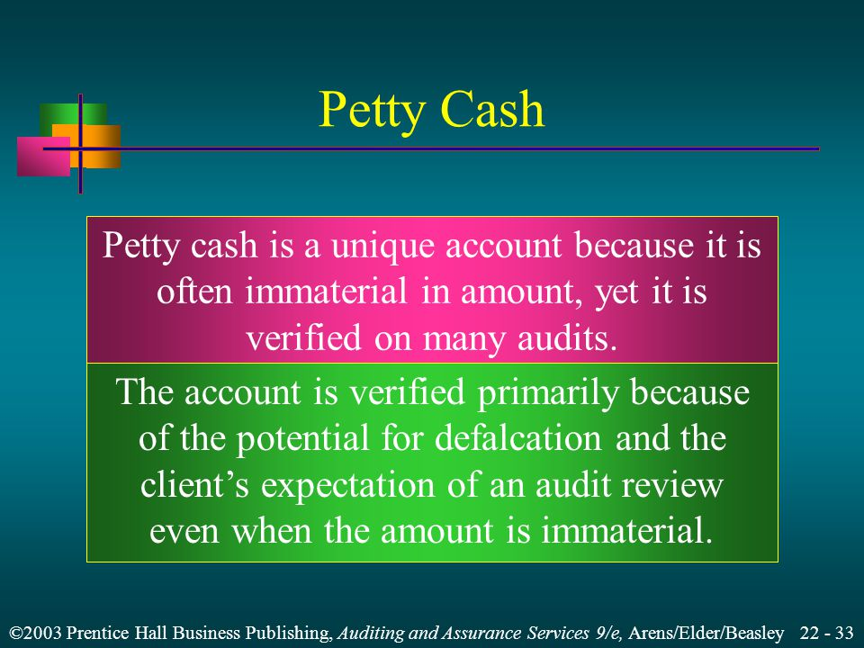 ©2003 Prentice Hall Business Publishing, Auditing and Assurance Services 9/e, Arens/Elder/Beasley Learning Objective 6 Design and perform audit tests of imprest petty cash.