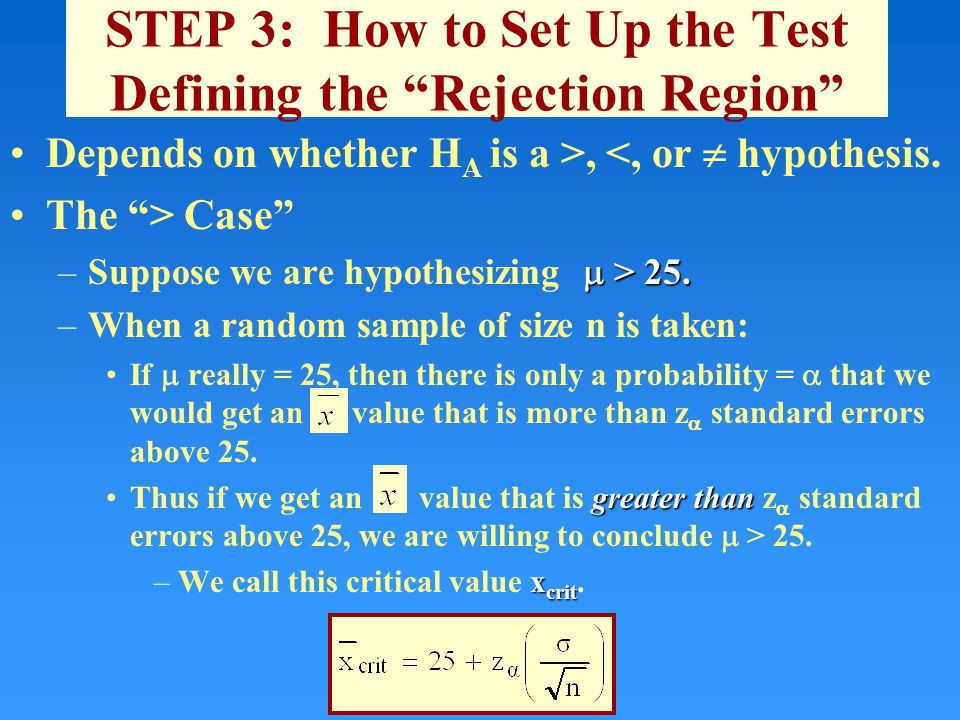 STEP 3: How to Set Up the Test Defining the Rejection Region Depends on whether H A is a >, <, or  hypothesis.