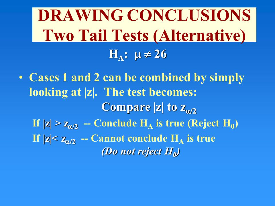 DRAWING CONCLUSIONS Two Tail Tests (Alternative) H A :   26 Compare |z| to z α/2Cases 1 and 2 can be combined by simply looking at |z|.