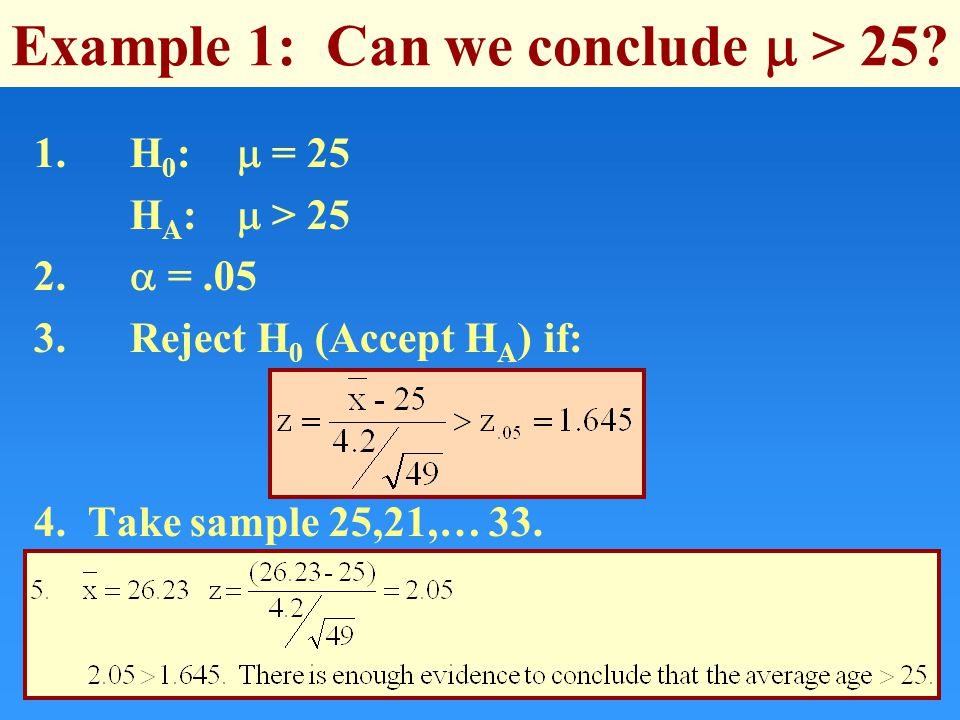 Example 1: Can we conclude  > H 0 :  = 25 H A :  >