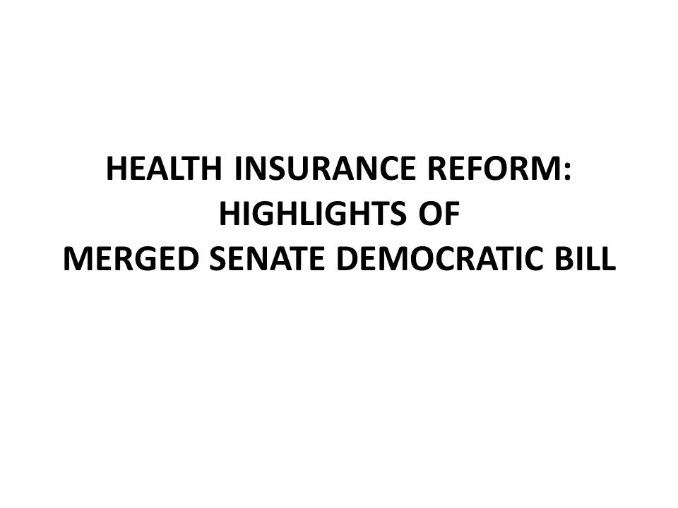 HEALTH INSURANCE REFORM: HIGHLIGHTS OF MERGED SENATE DEMOCRATIC BILL