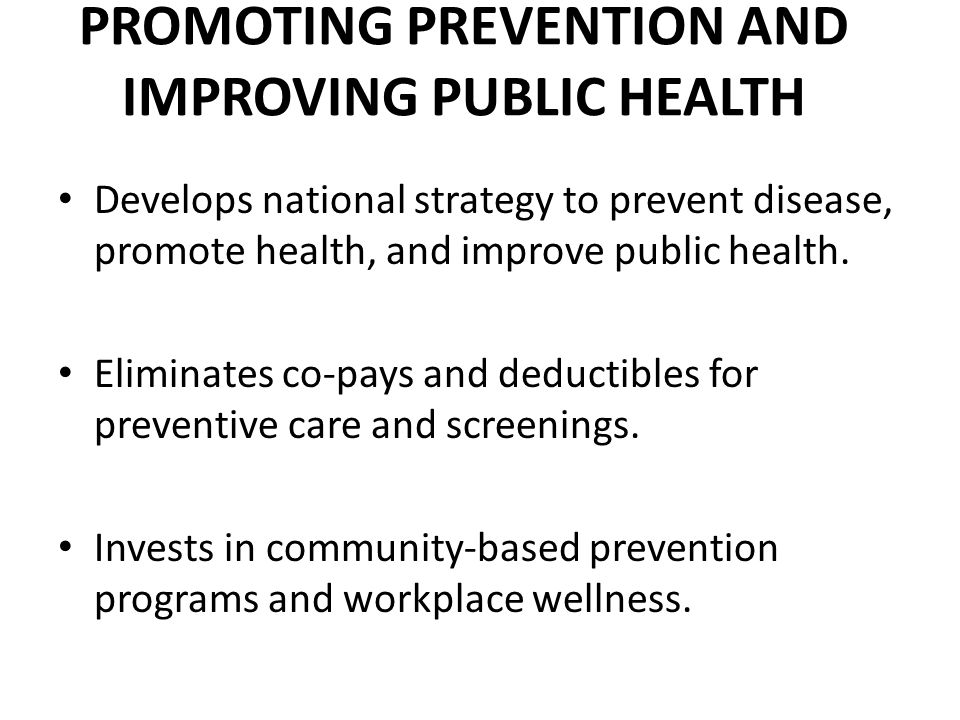 PROMOTING PREVENTION AND IMPROVING PUBLIC HEALTH Develops national strategy to prevent disease, promote health, and improve public health.