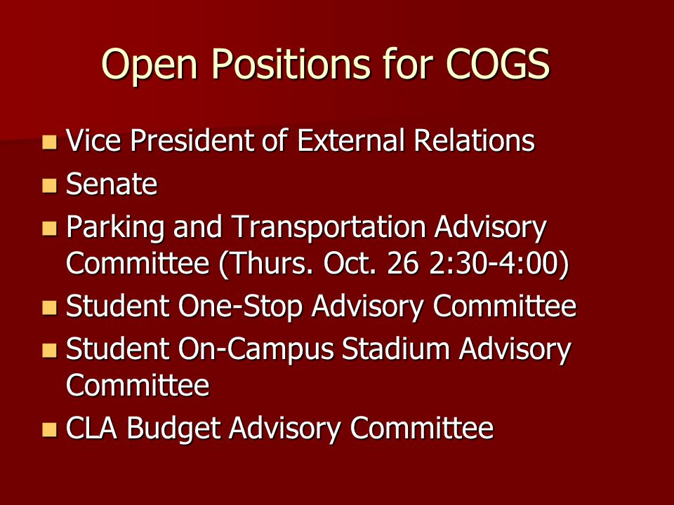 Open Positions for COGS Vice President of External Relations Vice President of External Relations Senate Senate Parking and Transportation Advisory Committee (Thurs.