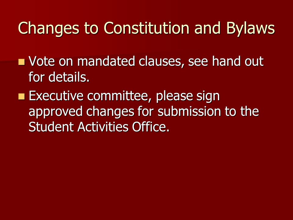 Changes to Constitution and Bylaws Vote on mandated clauses, see hand out for details.