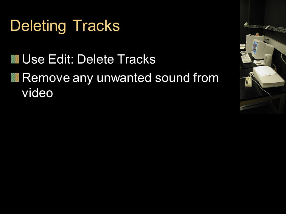 Deleting Tracks Use Edit: Delete Tracks Remove any unwanted sound from video