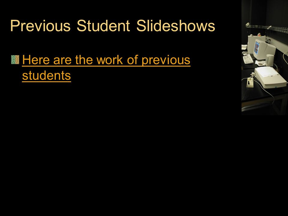 Previous Student Slideshows Here are the work of previous students