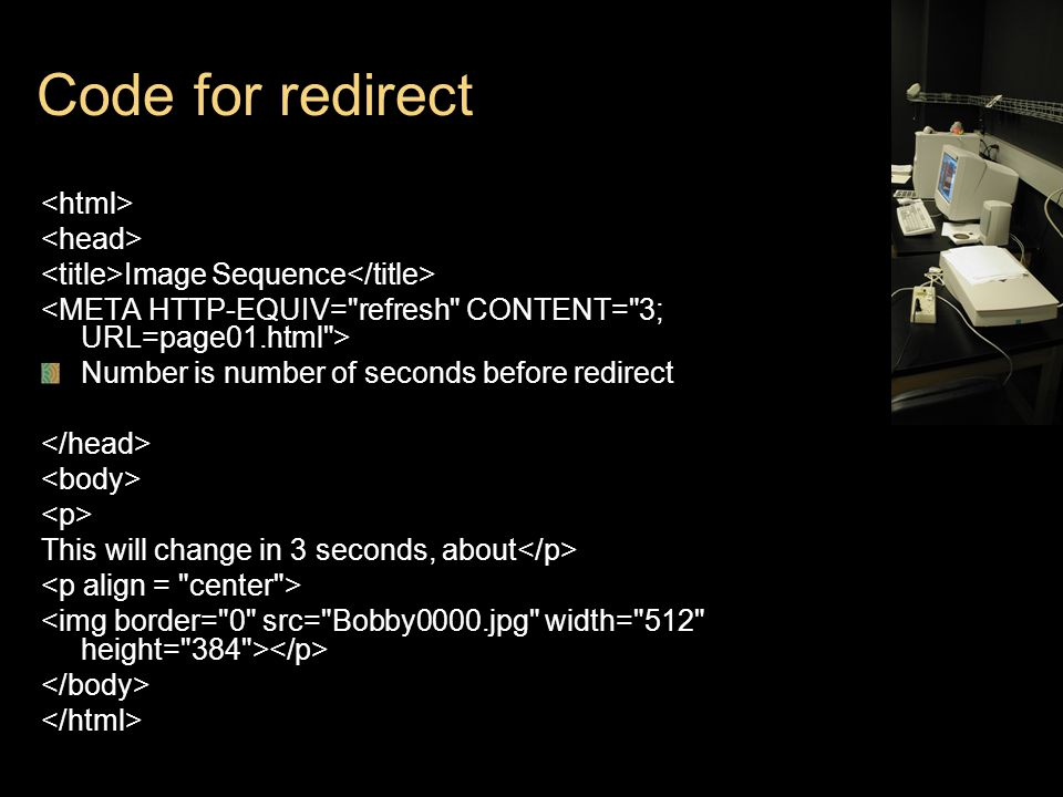 Code for redirect Image Sequence Number is number of seconds before redirect This will change in 3 seconds, about