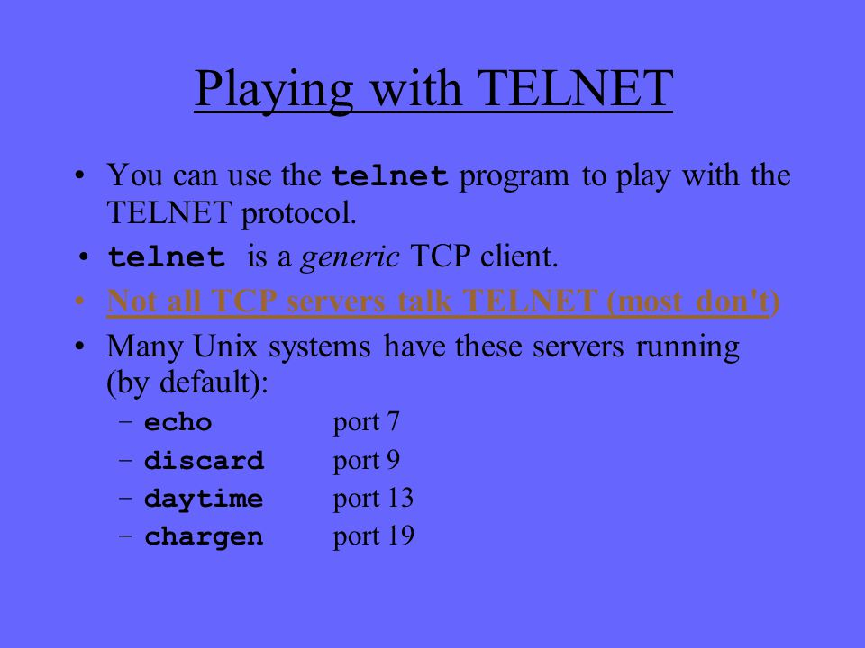 Playing with TELNET You can use the telnet program to play with the TELNET protocol.
