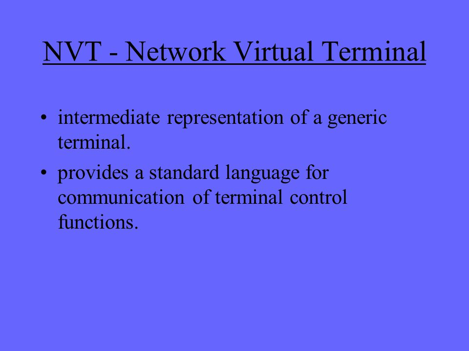NVT - Network Virtual Terminal intermediate representation of a generic terminal.