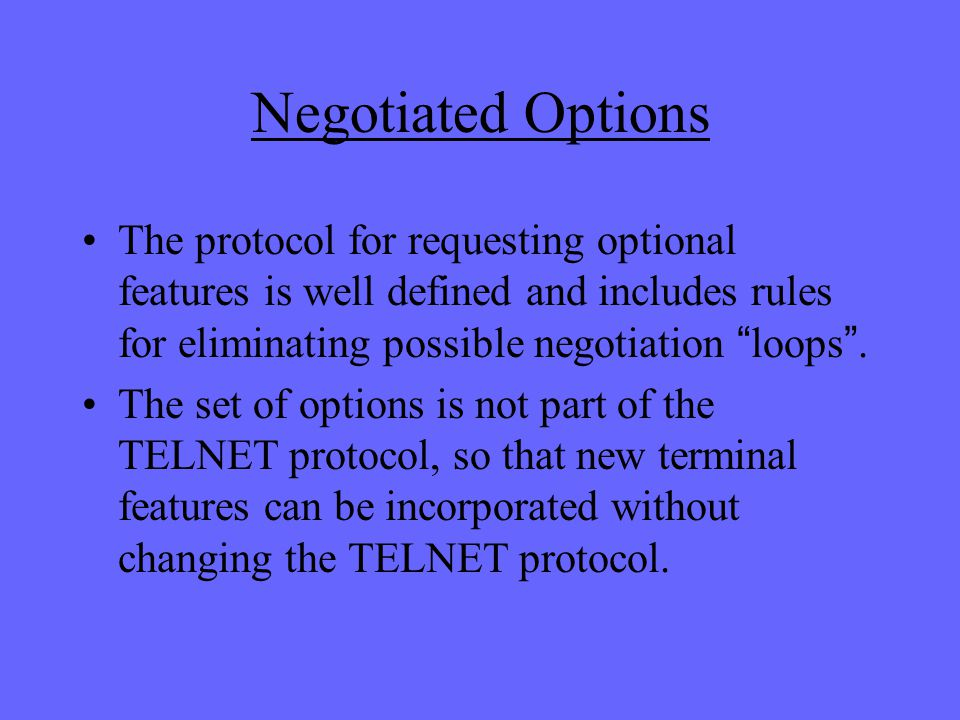 Negotiated Options The protocol for requesting optional features is well defined and includes rules for eliminating possible negotiation loops .