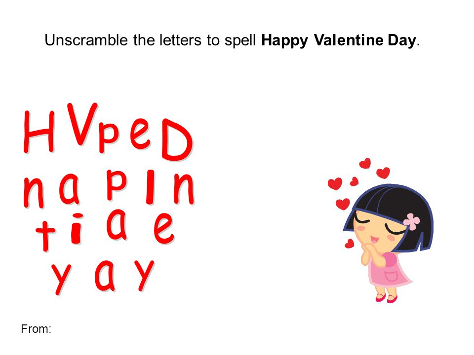 1 Unscramble The Letters To Spell Happy Valentine Day. From: