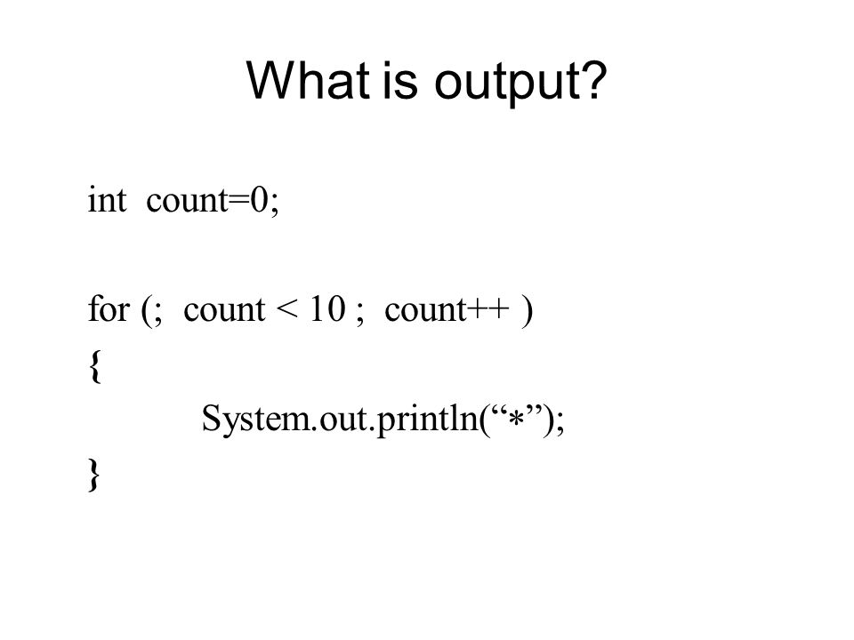 What is output int count=0; for (; count < 10 ; count++ ) { System.out.println(  ); }