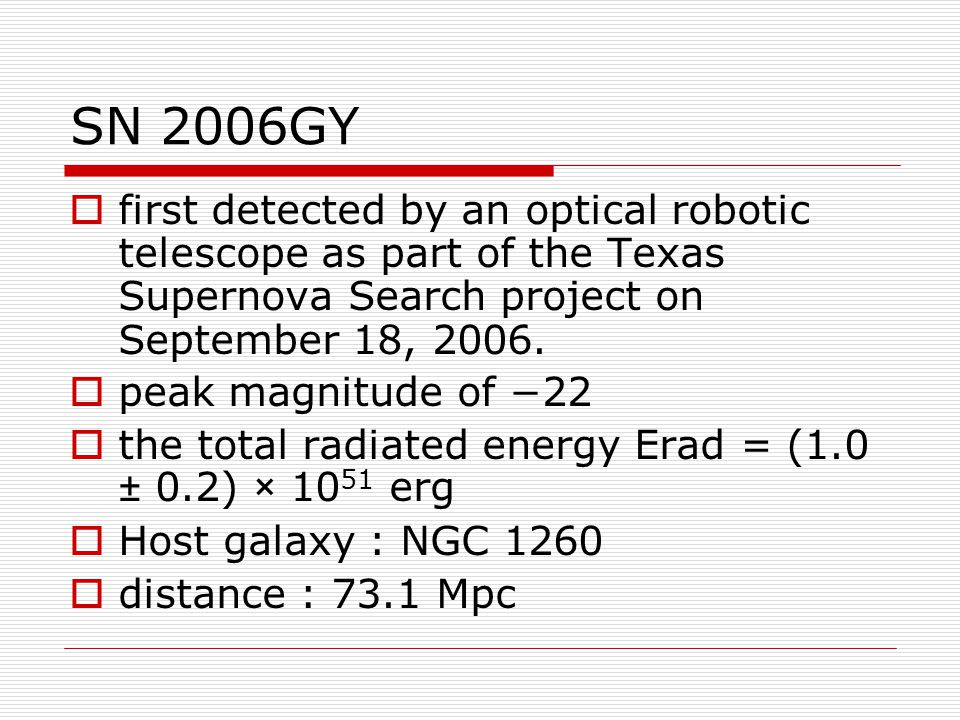 SN 2006GY  first detected by an optical robotic telescope as part of the Texas Supernova Search project on September 18, 2006.