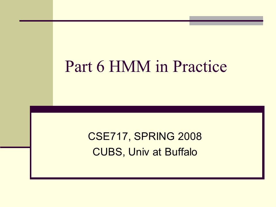 Part 6 HMM in Practice CSE717, SPRING 2008 CUBS, Univ at Buffalo