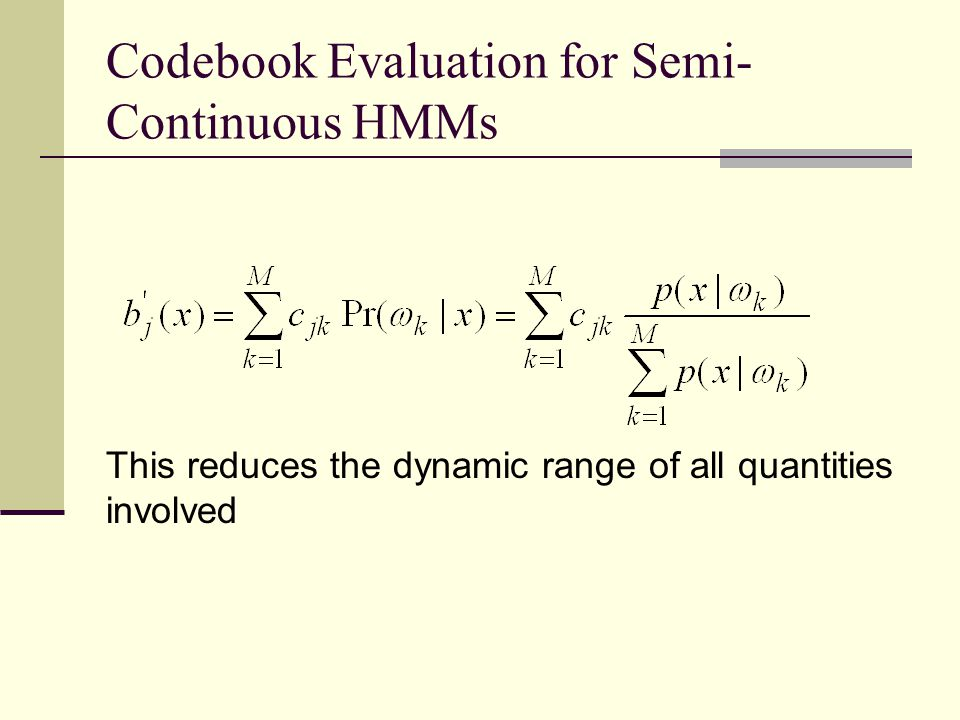 Codebook Evaluation for Semi- Continuous HMMs This reduces the dynamic range of all quantities involved