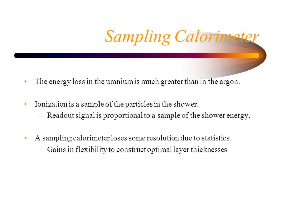 Sampling Calorimeter The energy loss in the uranium is much greater than in the argon.
