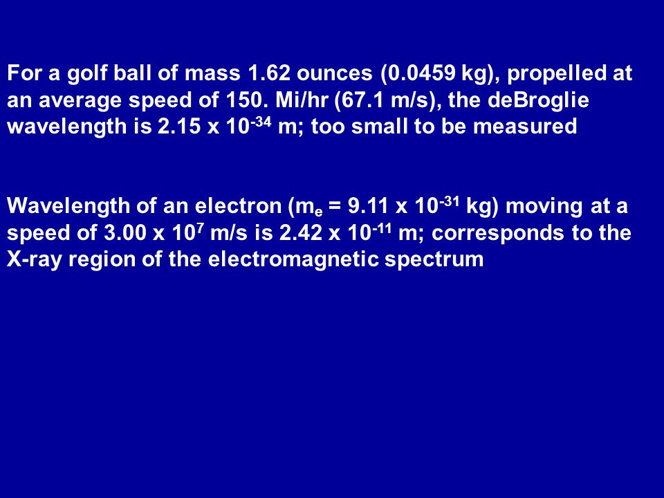 For a golf ball of mass 1.62 ounces ( kg), propelled at an average speed of 150.