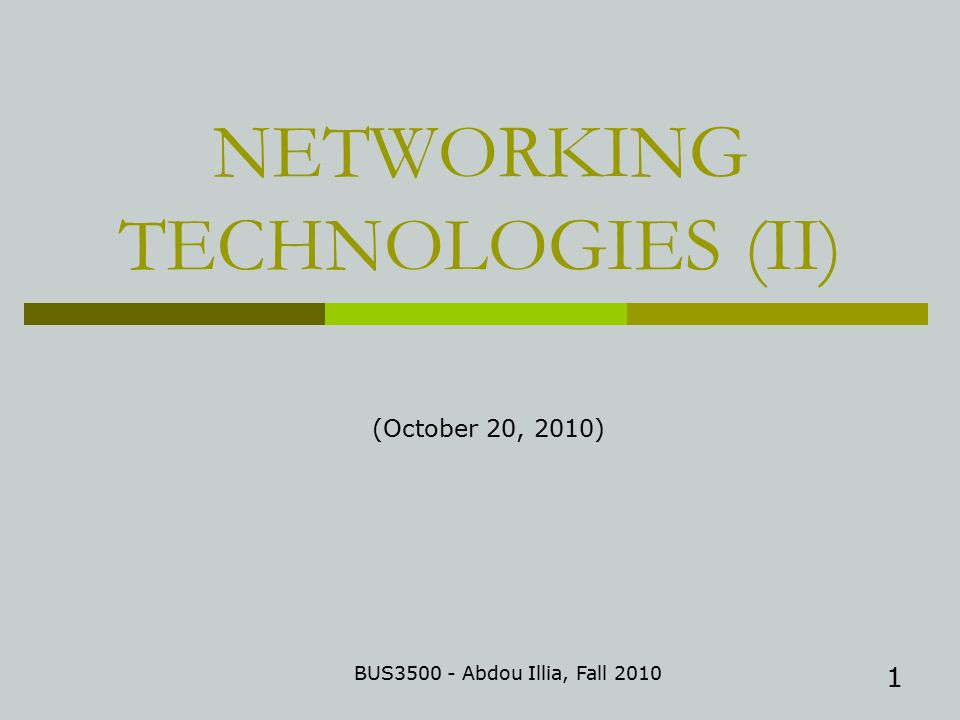 1 NETWORKING TECHNOLOGIES (II) BUS Abdou Illia, Fall 2010 (October 20, 2010)