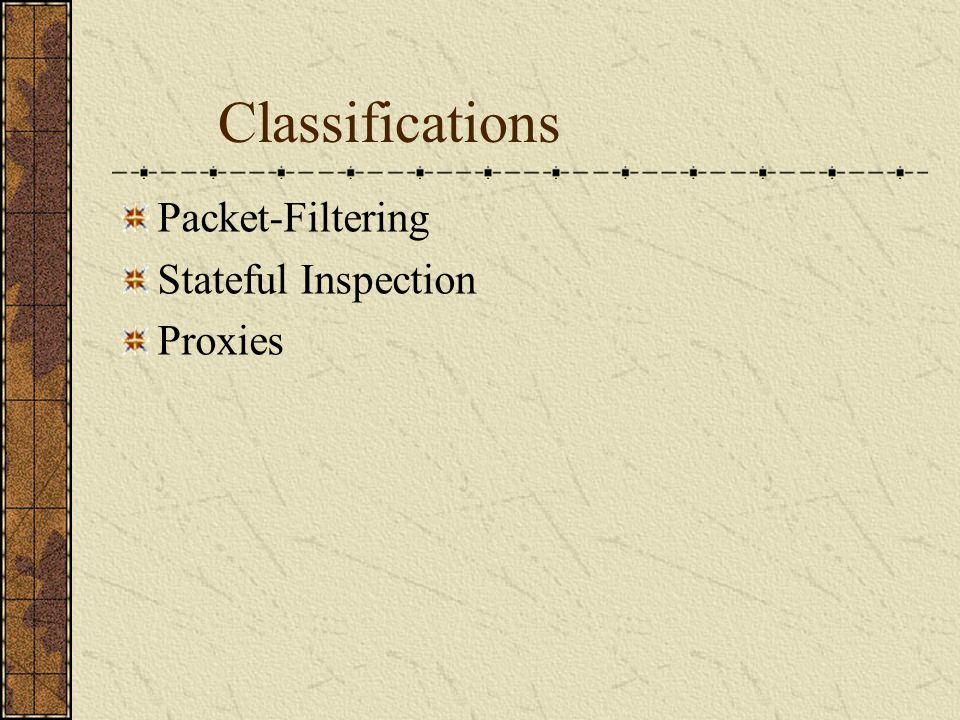 Classifications Packet-Filtering Stateful Inspection Proxies