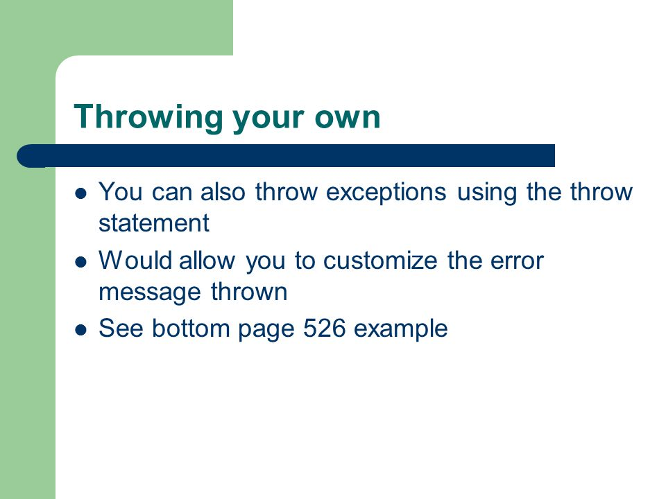 Throwing your own You can also throw exceptions using the throw statement Would allow you to customize the error message thrown See bottom page 526 example