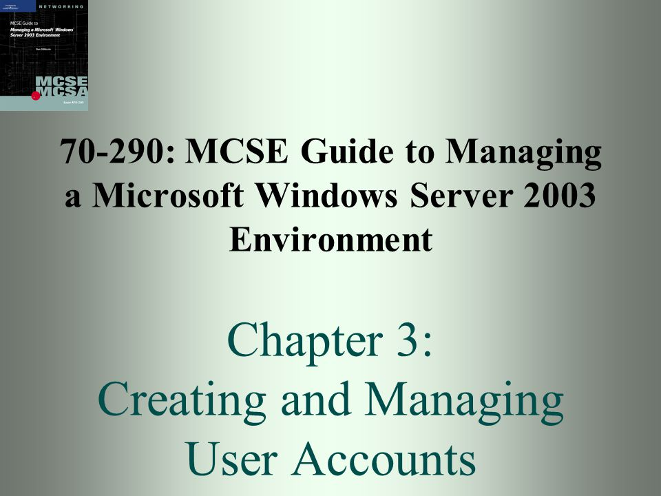 70-290: MCSE Guide to Managing a Microsoft Windows Server 2003 Environment Chapter 3: Creating and Managing User Accounts