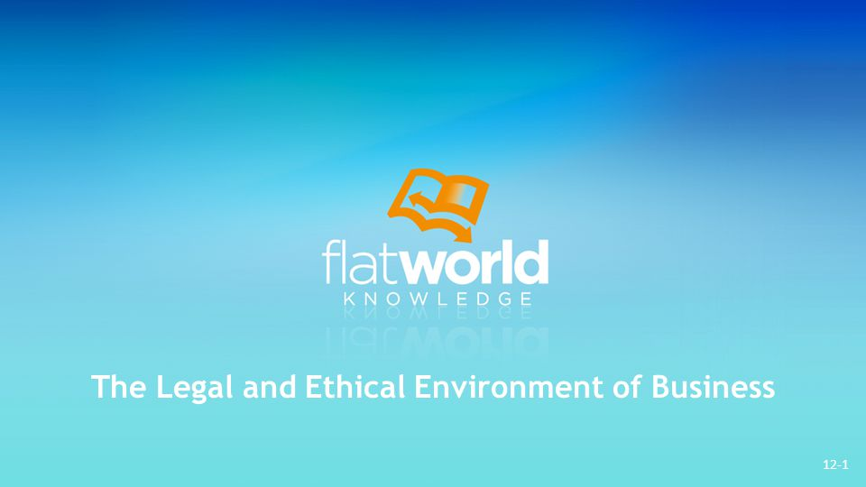 The Legal and Ethical Environment of Business 12-1