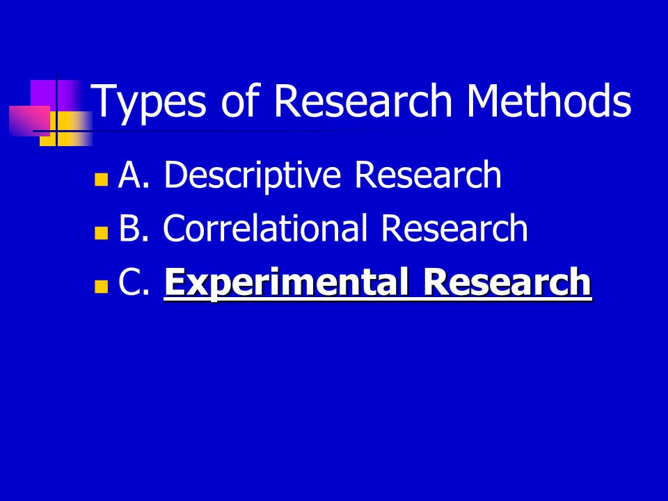 Types of Research Methods A. Descriptive Research B.