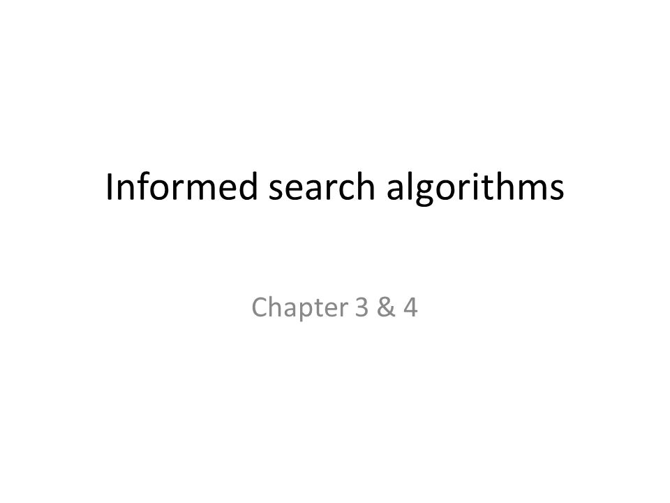 Informed search algorithms Chapter 3 & 4