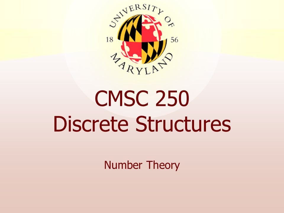 CMSC 250 Discrete Structures Number Theory