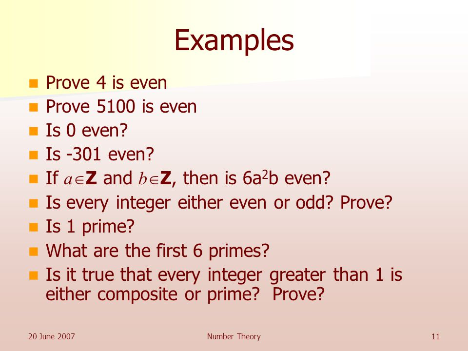 20 June 2007Number Theory11 Examples Prove 4 is even Prove 5100 is even Is 0 even.