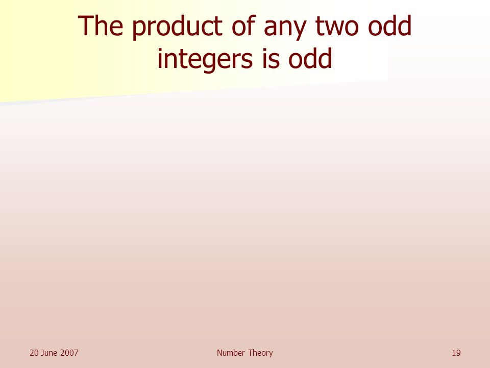 20 June 2007Number Theory19 The product of any two odd integers is odd