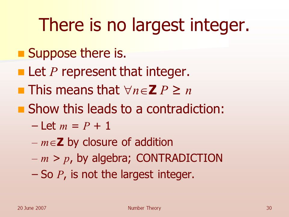 20 June 2007Number Theory30 There is no largest integer.