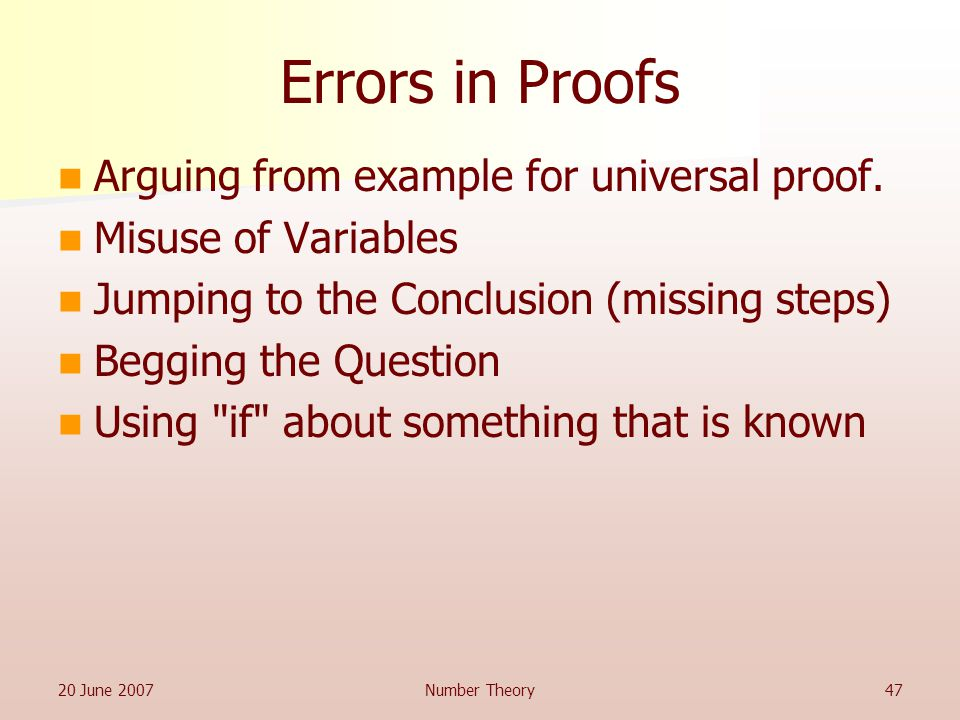 20 June 2007Number Theory47 Errors in Proofs Arguing from example for universal proof.